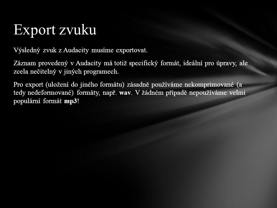 Výsledný zvuk z Audacity musíme exportovat.
