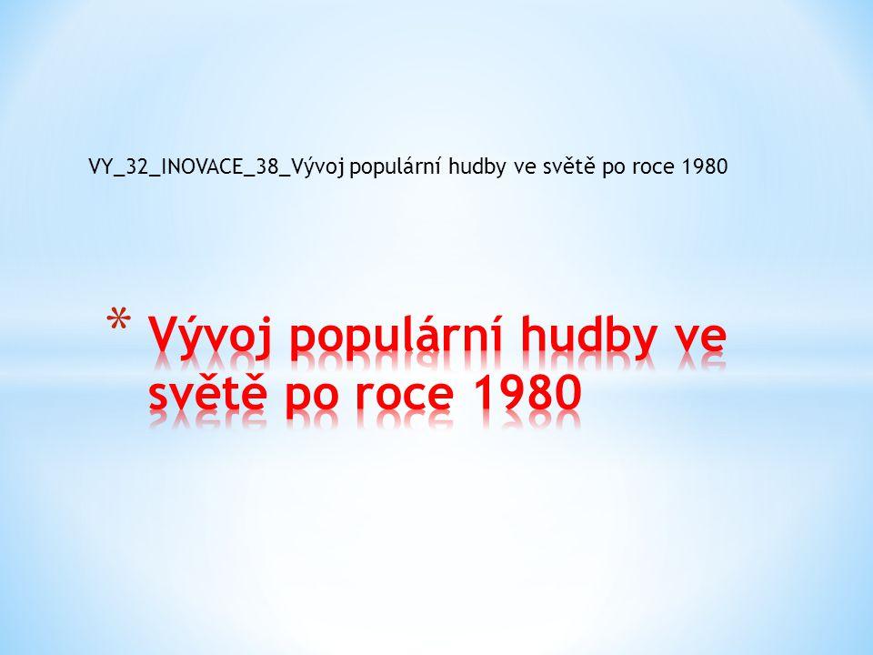 VY_32_INOVACE_38_Vývoj populární hudby ve světě po roce 1980