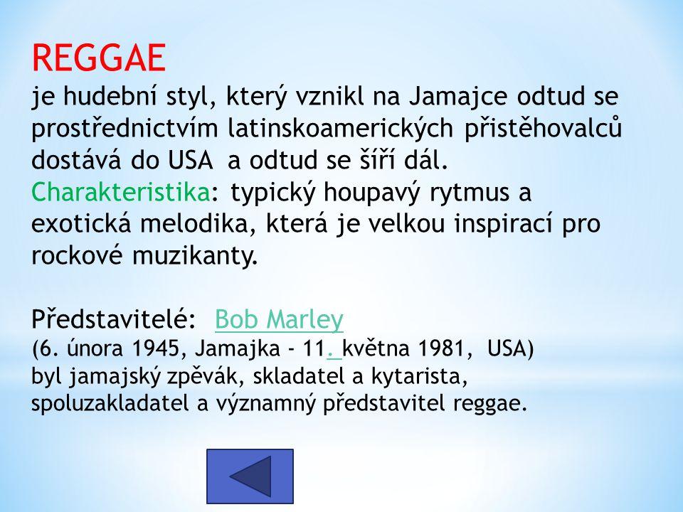 REGGAE je hudební styl, který vznikl na Jamajce odtud se prostřednictvím latinskoamerických přistěhovalců dostává do USA a odtud se šíří dál. Charakte