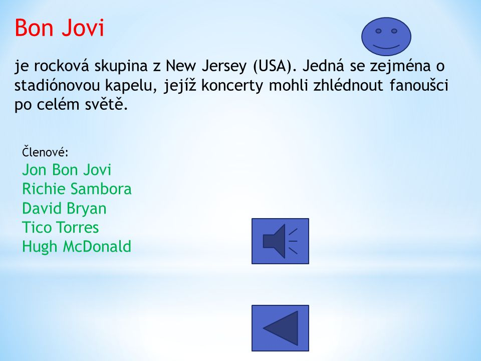 Bon Jovi je rocková skupina z New Jersey (USA). Jedná se zejména o stadiónovou kapelu, jejíž koncerty mohli zhlédnout fanoušci po celém světě. Členové