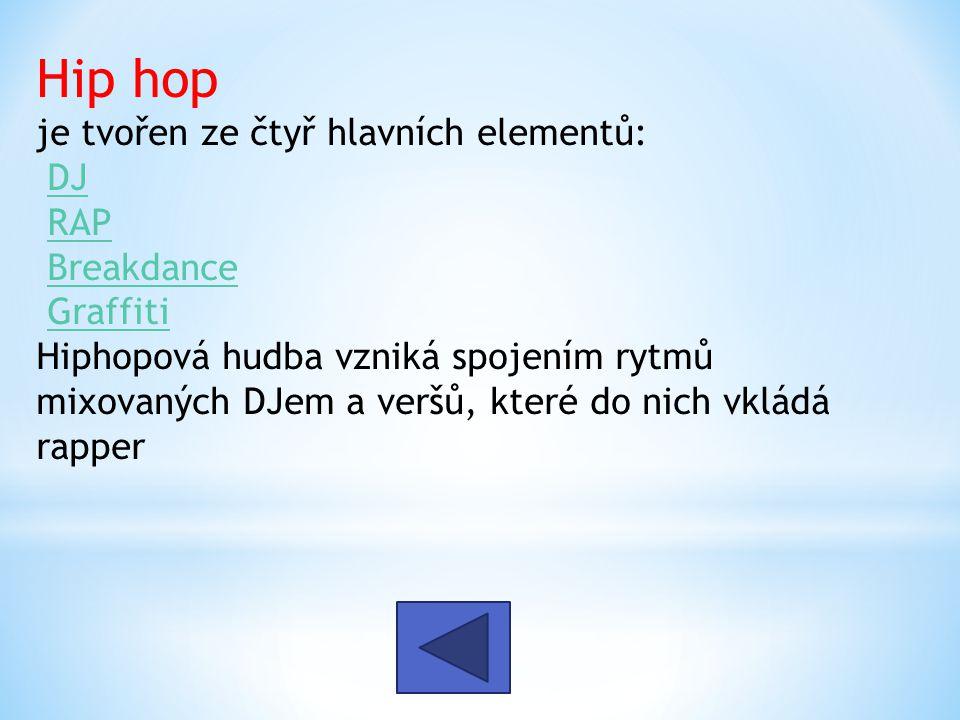 Hip hop je tvořen ze čtyř hlavních elementů: DJ RAP Breakdance Graffiti Hiphopová hudba vzniká spojením rytmů mixovaných DJem a veršů, které do nich v