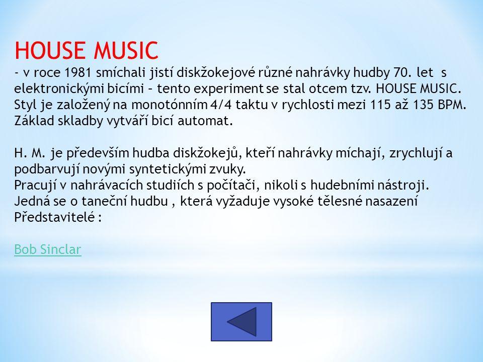 HOUSE MUSIC - v roce 1981 smíchali jistí diskžokejové různé nahrávky hudby 70. let s elektronickými bicími – tento experiment se stal otcem tzv. HOUSE