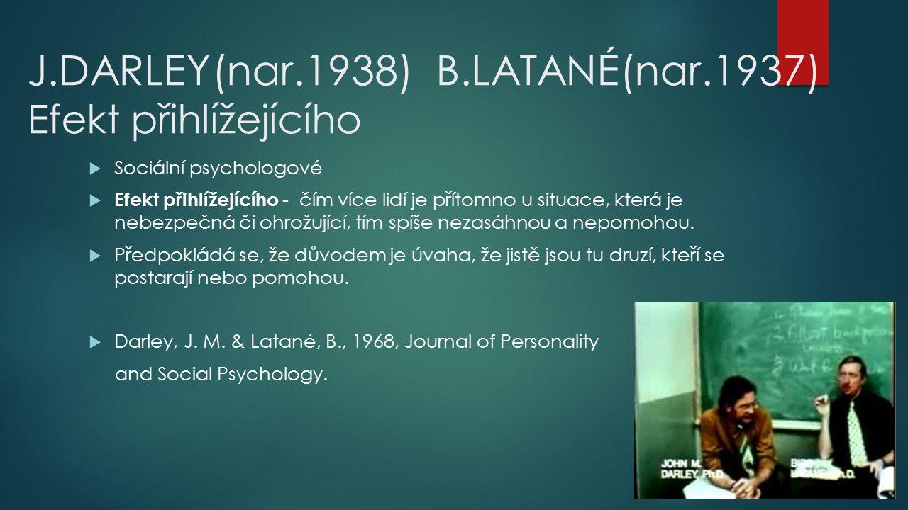 J.DARLEY(nar.1938) B.LATANÉ(nar.1937) Efekt přihlížejícího  Sociální psychologové  Efekt přihlížejícího - čím více lidí je přítomno u situace, která