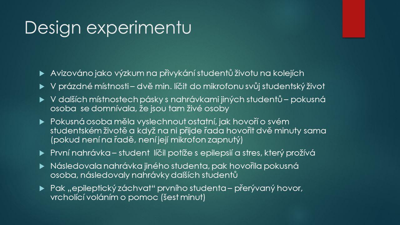 Design experimentu  Avizováno jako výzkum na přivykání studentů životu na kolejích  V prázdné místnosti – dvě min. líčit do mikrofonu svůj studentsk