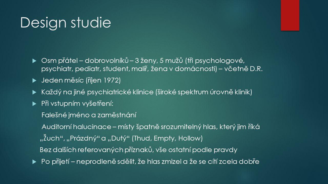 """Průběh experimentu Příprava:  Jasné instrukce, jak referovat obtíže  Omezení hygieny (dojem zanedbanosti), nácvik jak nepolykat léky Průběh  Obavy pokusných osob z medikace, ze znásilnění  Šokováni způsobem péče o pacienty – """"neviditelní  Násilnické chování personálu  Zdraví pokusných osob rozpoznáni často spolupacienty, nikoliv zdravotníky  Psychoterapie"""