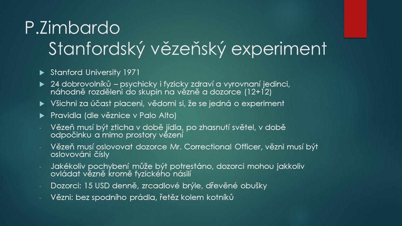 P.Zimbardo Stanfordský vězeňský experiment  Stanford University 1971  24 dobrovolníků – psychicky i fyzicky zdraví a vyrovnaní jedinci, náhodně rozd