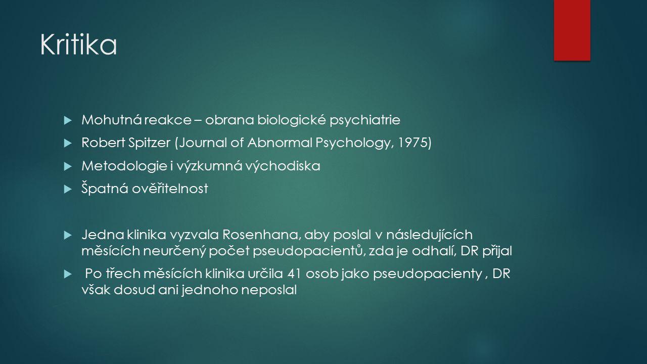 Závěry  Diskuze o věrohodnosti a vědeckosti psychiatrických diagnóz a psychiatrie samotné  Impulz ke změně DSM  Otázka společenského vlivu na vymezení duševních poruch  Kvalita psychiatrické lůžkové péče  později obdobné experimenty (Slater.
