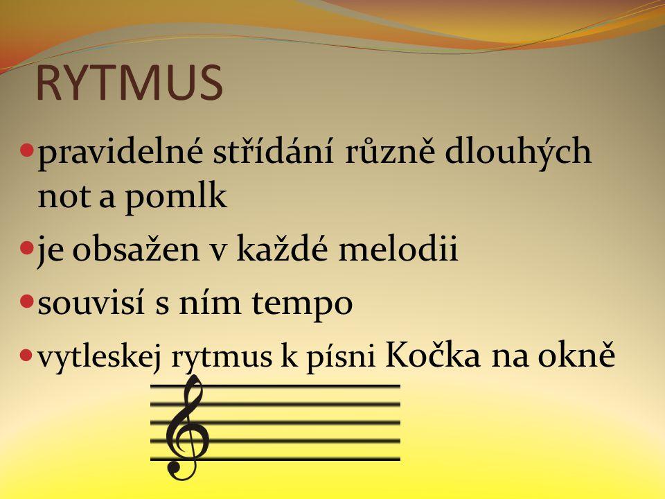 RYTMUS pravidelné střídání různě dlouhých not a pomlk je obsažen v každé melodii souvisí s ním tempo vytleskej rytmus k písni Kočka na okně