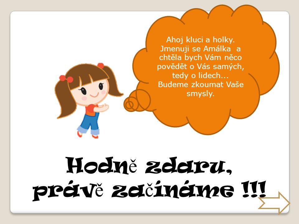 ZŠ a MŠ Olšovec, přísp. org. Autor : Helena Jordánová, Mgr. ZKOUŠÍM, BÁDÁM … Lidské smysly VY_32_INOVACE_6