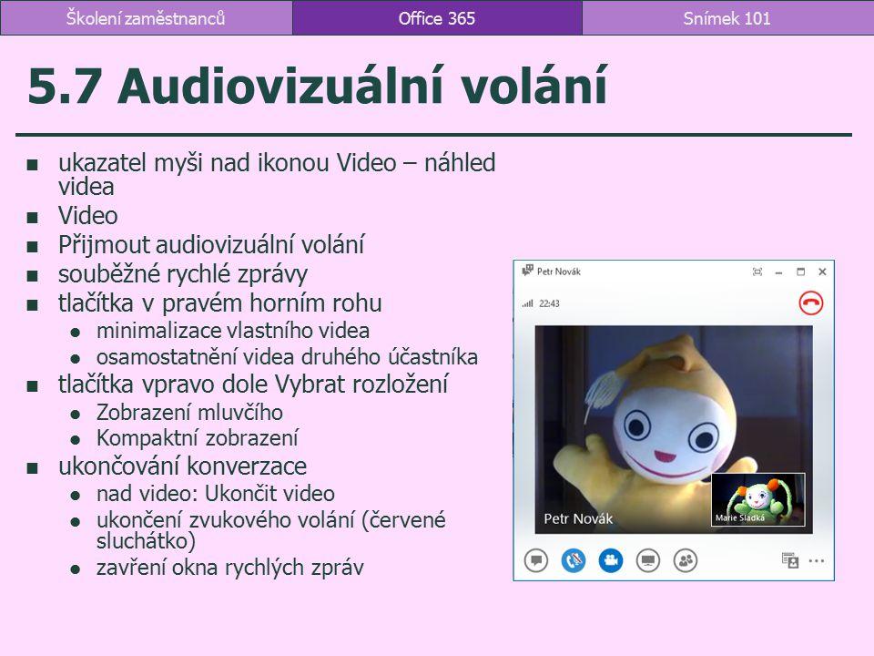 5.7 Audiovizuální volání ukazatel myši nad ikonou Video – náhled videa Video Přijmout audiovizuální volání souběžné rychlé zprávy tlačítka v pravém ho