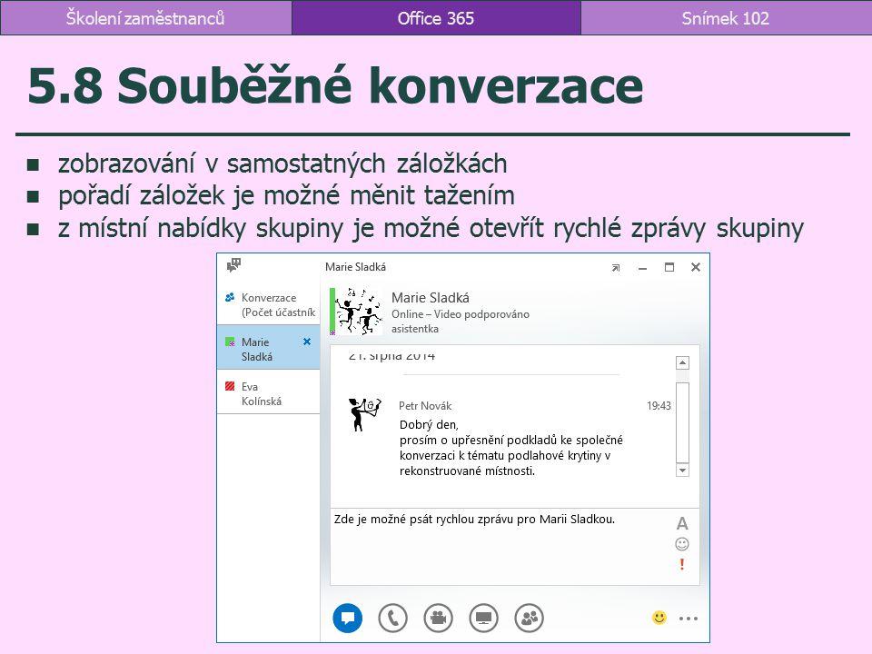 5.8 Souběžné konverzace zobrazování v samostatných záložkách pořadí záložek je možné měnit tažením z místní nabídky skupiny je možné otevřít rychlé zp