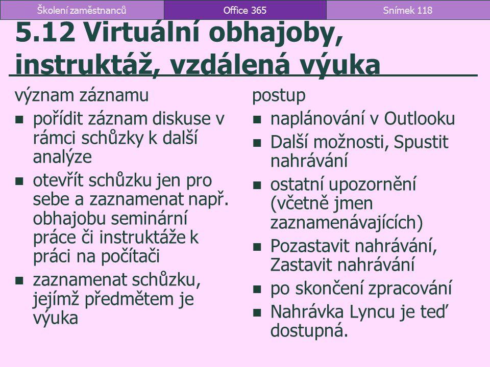 5.12 Virtuální obhajoby, instruktáž, vzdálená výuka význam záznamu pořídit záznam diskuse v rámci schůzky k další analýze otevřít schůzku jen pro sebe