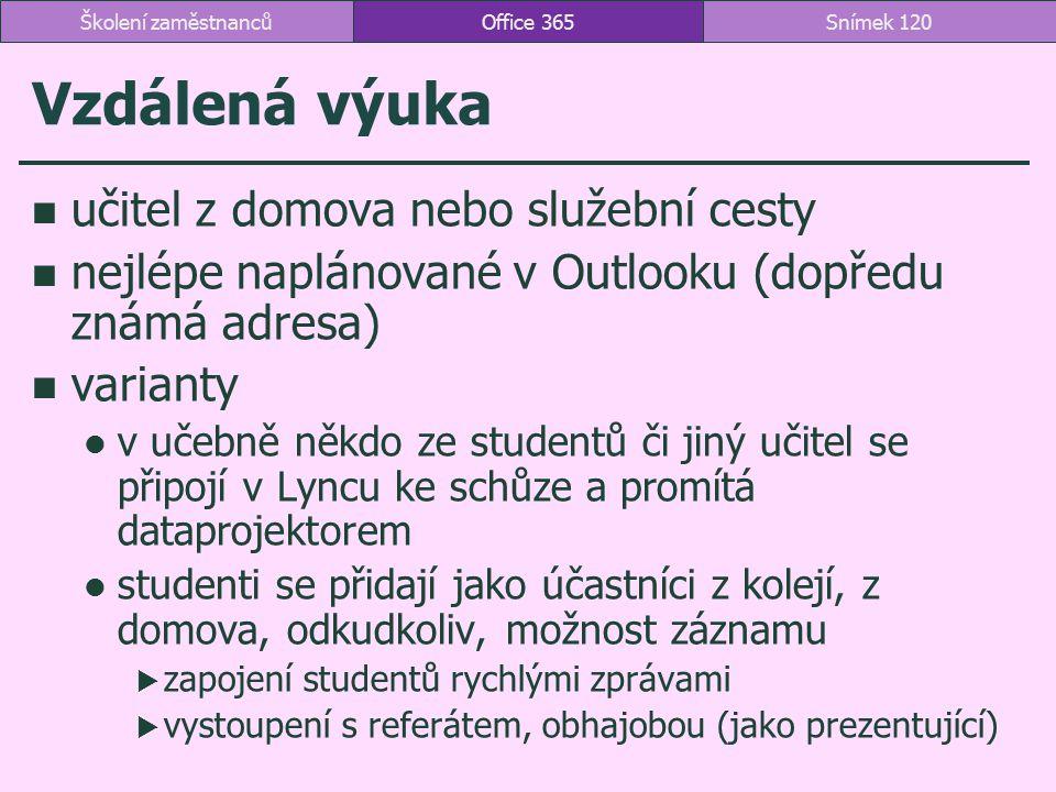 Vzdálená výuka učitel z domova nebo služební cesty nejlépe naplánované v Outlooku (dopředu známá adresa) varianty v učebně někdo ze studentů či jiný u