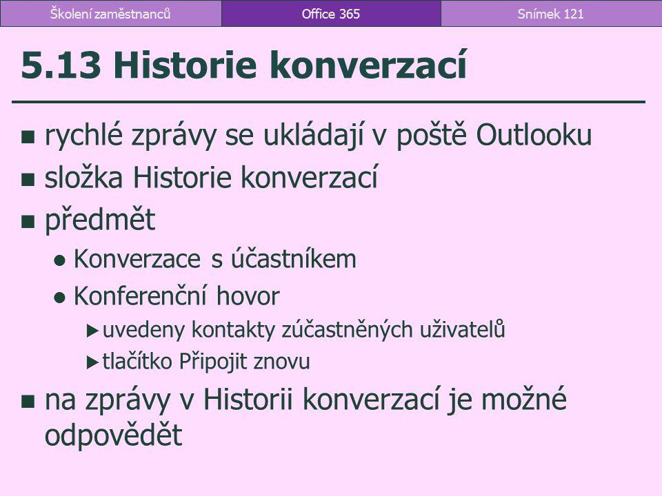 5.13 Historie konverzací rychlé zprávy se ukládají v poště Outlooku složka Historie konverzací předmět Konverzace s účastníkem Konferenční hovor  uve