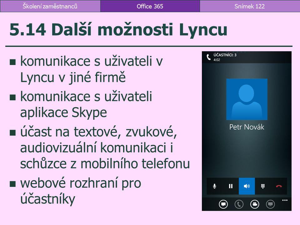 5.14 Další možnosti Lyncu komunikace s uživateli v Lyncu v jiné firmě komunikace s uživateli aplikace Skype účast na textové, zvukové, audiovizuální k