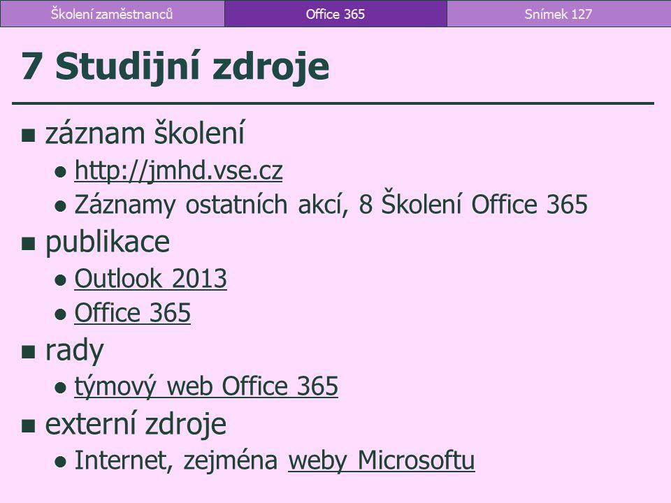 7 Studijní zdroje záznam školení http://jmhd.vse.cz Záznamy ostatních akcí, 8 Školení Office 365 publikace Outlook 2013 Office 365 rady týmový web Off
