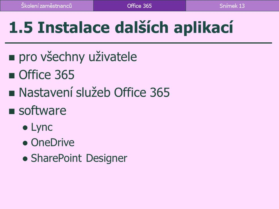 1.5 Instalace dalších aplikací pro všechny uživatele Office 365 Nastavení služeb Office 365 software Lync OneDrive SharePoint Designer Office 365Sníme