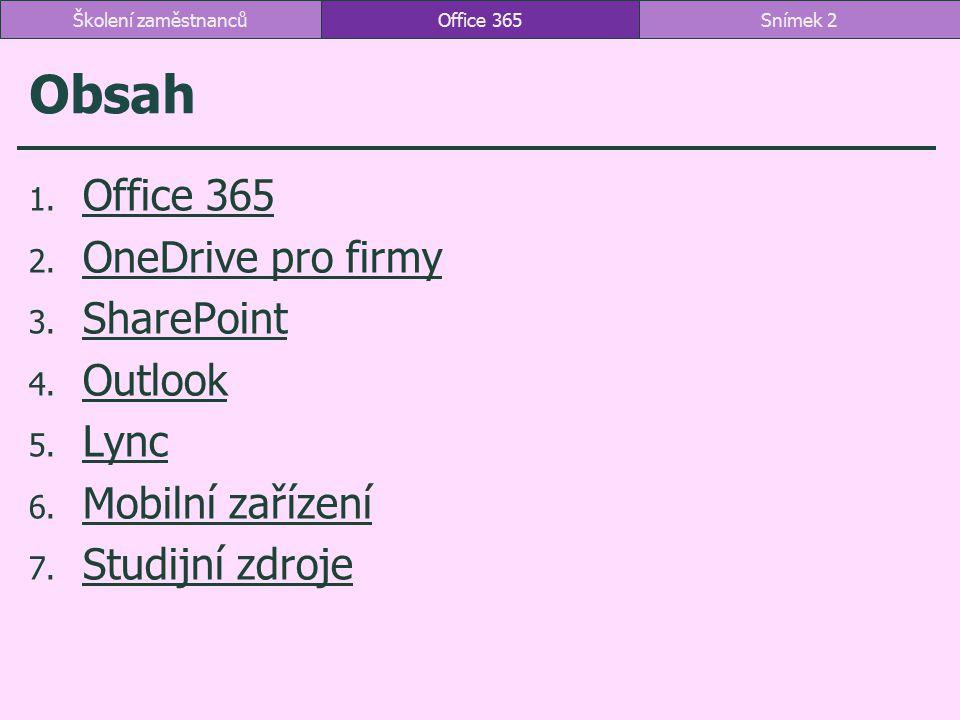 1 Office 365 1.1 K čemu slouží Microsoft Office 365K čemu slouží Microsoft Office 365 1.2 Přehled aplikací Office 365Přehled aplikací Office 365 1.3 Portál Office 365Portál Office 365 1.4 Instalace klientských aplikací Office Pro PlusInstalace klientských aplikací Office Pro Plus 1.5 Instalace dalších aplikací Office 365Instalace dalších aplikací Office 365 Office 365Snímek 3Školení zaměstnanců