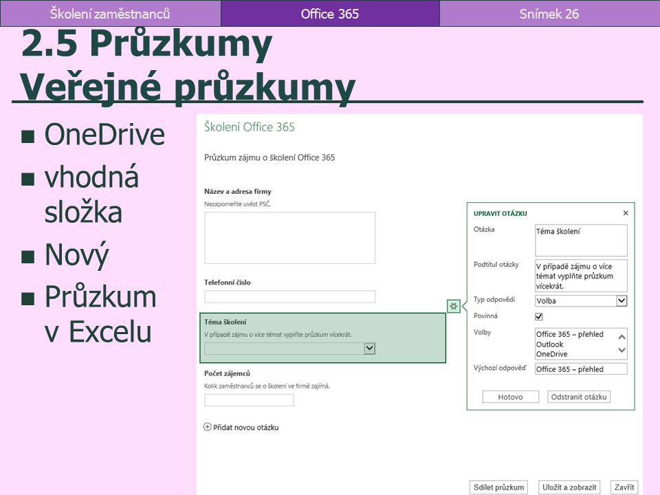 2.5 Průzkumy Veřejné průzkumy OneDrive vhodná složka Nový Průzkum v Excelu Office 365Snímek 26Školení zaměstnanců