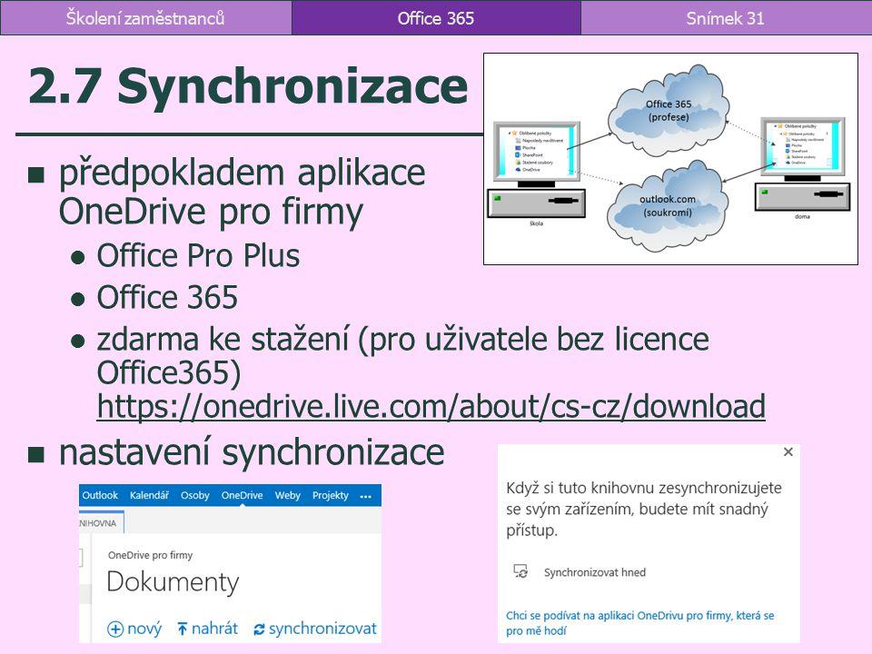 2.7 Synchronizace předpokladem aplikace OneDrive pro firmy Office Pro Plus Office 365 zdarma ke stažení (pro uživatele bez licence Office365) https://