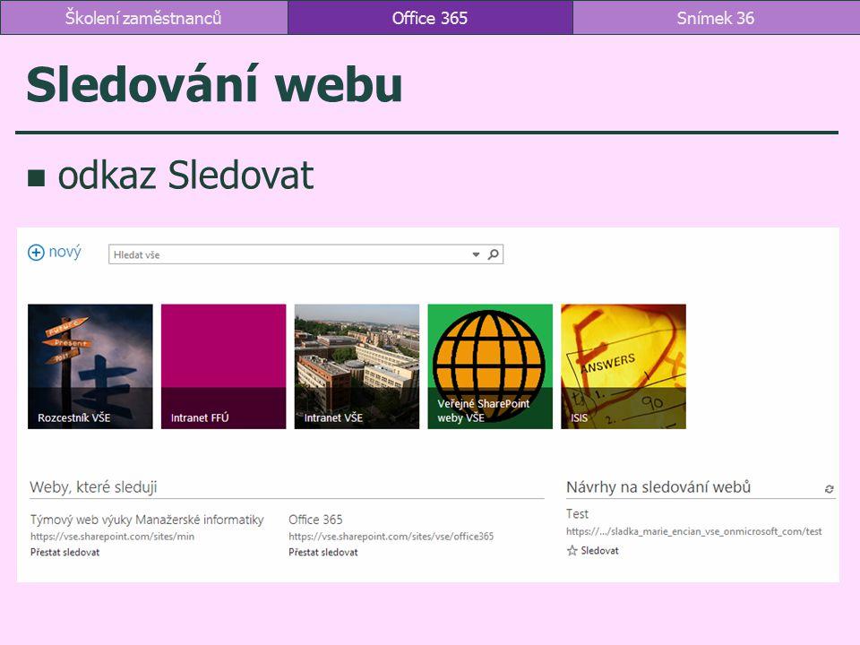 Sledování webu odkaz Sledovat Office 365Snímek 36Školení zaměstnanců