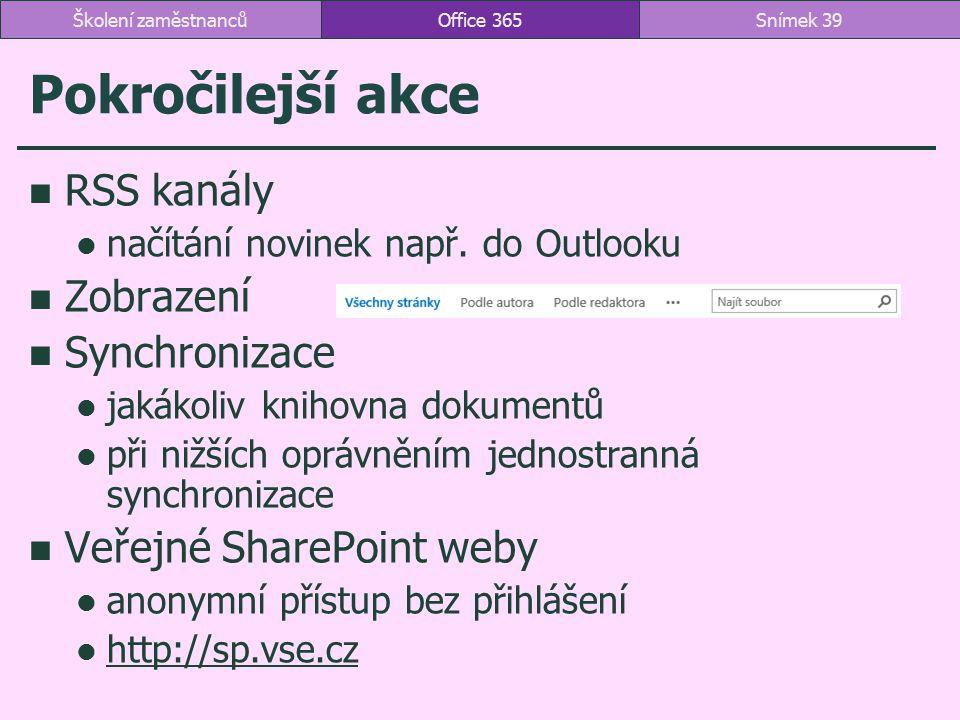 Pokročilejší akce RSS kanály načítání novinek např. do Outlooku Zobrazení Synchronizace jakákoliv knihovna dokumentů při nižších oprávněním jednostran