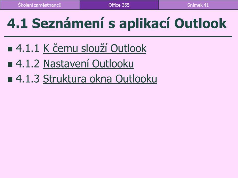 4.1 Seznámení s aplikací Outlook 4.1.1 K čemu slouží OutlookK čemu slouží Outlook 4.1.2 Nastavení OutlookuNastavení Outlooku 4.1.3 Struktura okna Outl