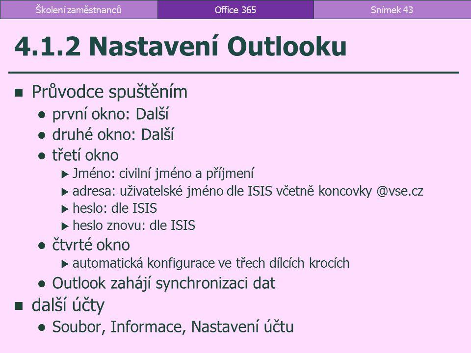4.1.2 Nastavení Outlooku Průvodce spuštěním první okno: Další druhé okno: Další třetí okno  Jméno: civilní jméno a příjmení  adresa: uživatelské jmé