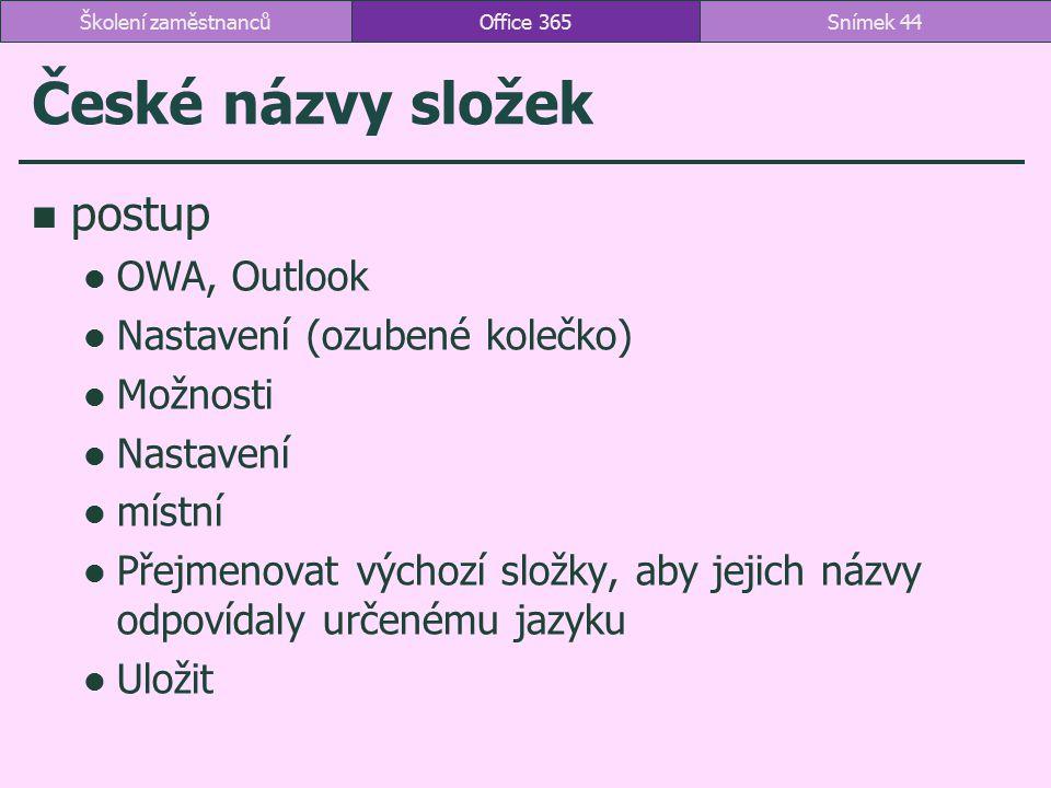 České názvy složek postup OWA, Outlook Nastavení (ozubené kolečko) Možnosti Nastavení místní Přejmenovat výchozí složky, aby jejich názvy odpovídaly u