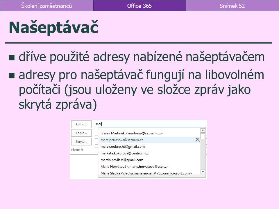 Našeptávač dříve použité adresy nabízené našeptávačem adresy pro našeptávač fungují na libovolném počítači (jsou uloženy ve složce zpráv jako skrytá z