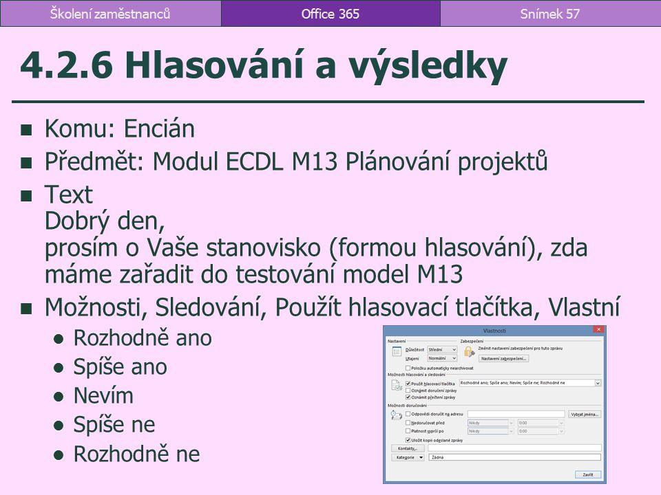 4.2.6 Hlasování a výsledky Komu: Encián Předmět: Modul ECDL M13 Plánování projektů Text Dobrý den, prosím o Vaše stanovisko (formou hlasování), zda má