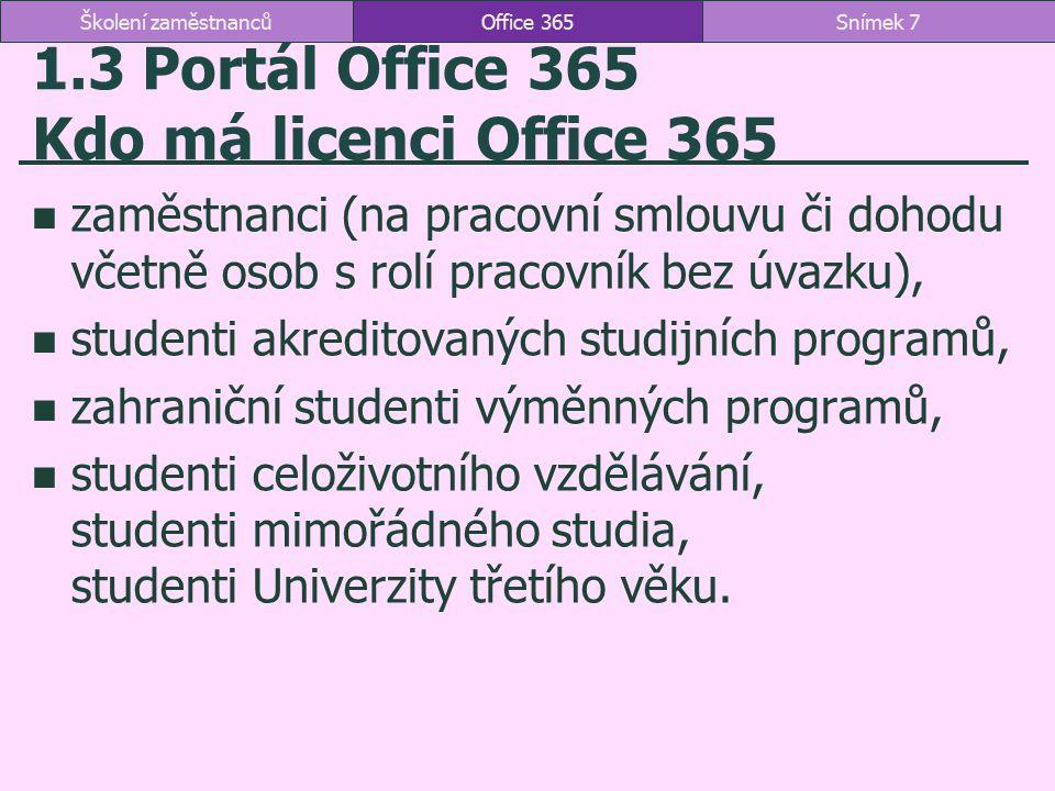 Přihlášení do Office 365 http://o365.vse.cz http://portal.office.com dvojí zadání uživatelského jména http://isis.vse.cz pokud přijímáme poštu do Office 365 Office 365Snímek 8Školení zaměstnanců