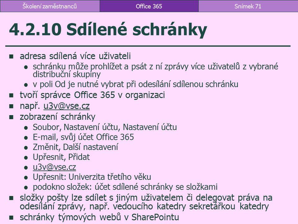 4.2.10 Sdílené schránky adresa sdílená více uživateli schránku může prohlížet a psát z ní zprávy více uživatelů z vybrané distribuční skupiny v poli O