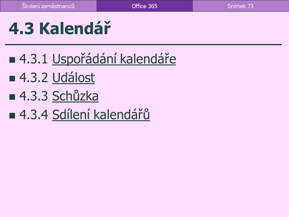 4.3 Kalendář 4.3.1 Uspořádání kalendářeUspořádání kalendáře 4.3.2 UdálostUdálost 4.3.3 SchůzkaSchůzka 4.3.4 Sdílení kalendářůSdílení kalendářů Office