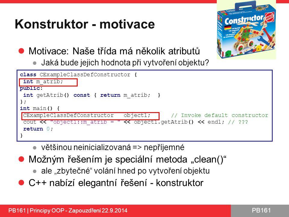 PB161 Konstruktor - motivace Motivace: Naše třída má několik atributů ●Jaká bude jejich hodnota při vytvoření objektu.