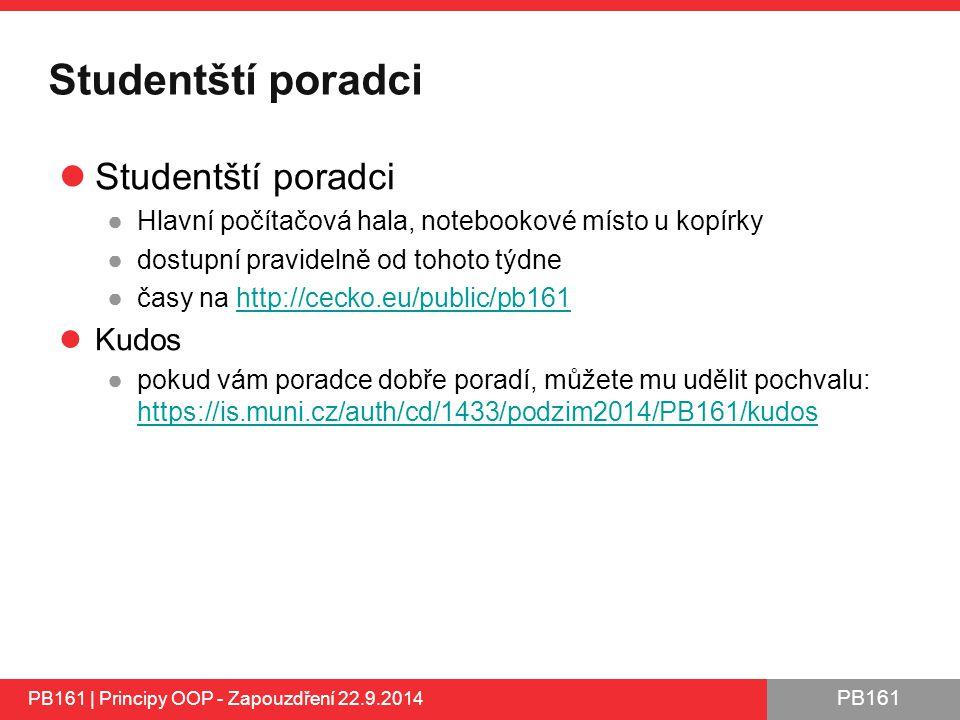 PB161 Studentští poradci ●Hlavní počítačová hala, notebookové místo u kopírky ●dostupní pravidelně od tohoto týdne ●časy na http://cecko.eu/public/pb161http://cecko.eu/public/pb161 Kudos ●pokud vám poradce dobře poradí, můžete mu udělit pochvalu: https://is.muni.cz/auth/cd/1433/podzim2014/PB161/kudos https://is.muni.cz/auth/cd/1433/podzim2014/PB161/kudos PB161 | Principy OOP - Zapouzdření 22.9.2014