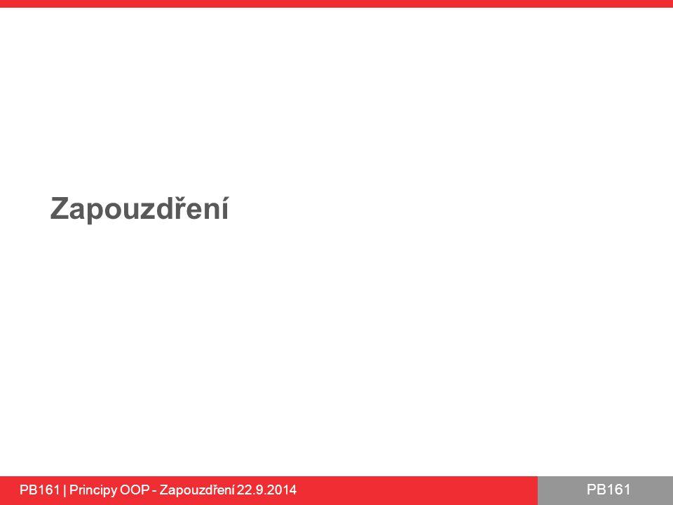 PB161 Zapouzdření PB161 | Principy OOP - Zapouzdření 22.9.2014
