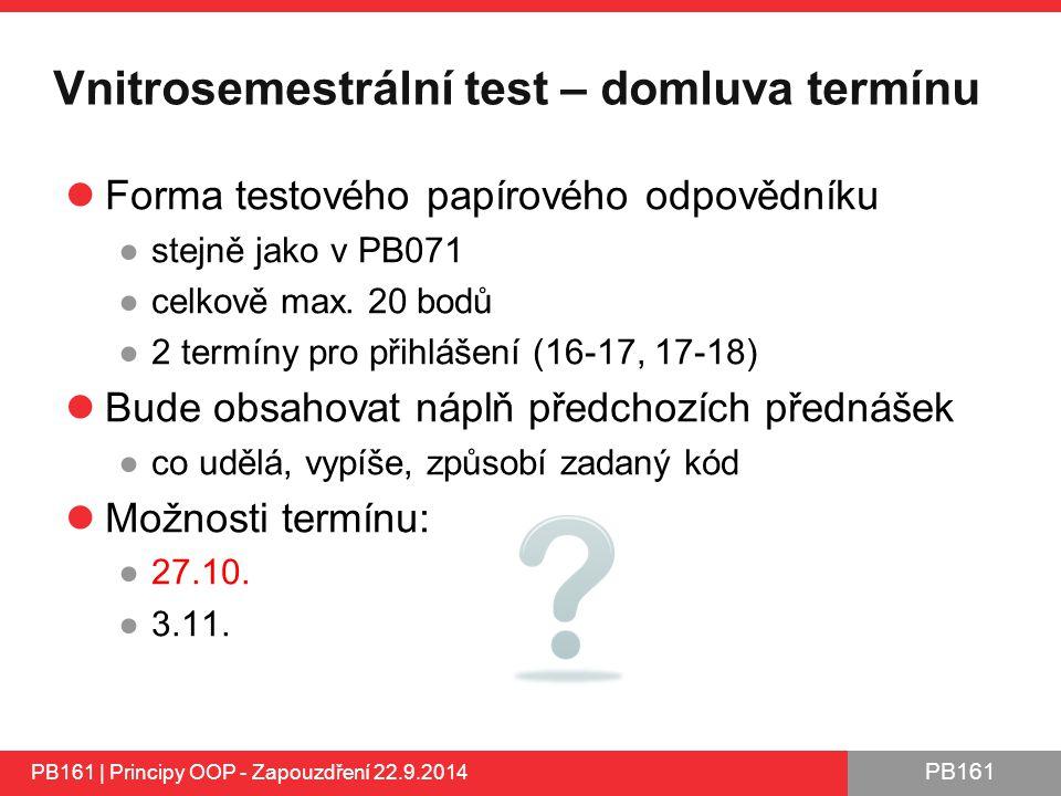 PB161 Vnitrosemestrální test – domluva termínu Forma testového papírového odpovědníku ●stejně jako v PB071 ●celkově max.
