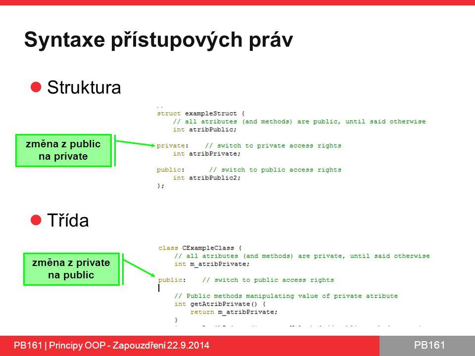 PB161 Syntaxe přístupových práv Struktura Třída PB161 | Principy OOP - Zapouzdření 22.9.2014 změna z public na private změna z private na public