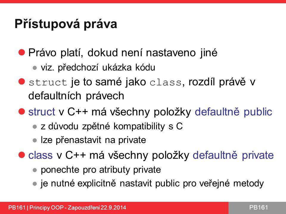 PB161 Přístupová práva Právo platí, dokud není nastaveno jiné ●viz.