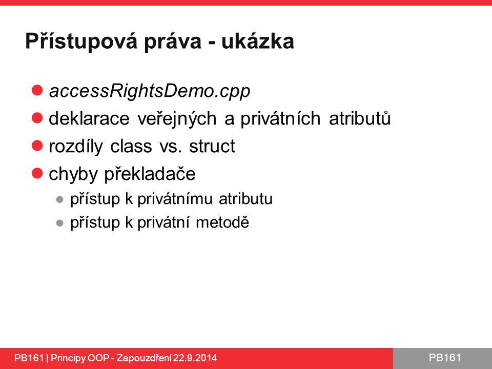 PB161 Přístupová práva - ukázka accessRightsDemo.cpp deklarace veřejných a privátních atributů rozdíly class vs.