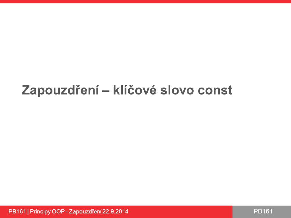 PB161 Zapouzdření – klíčové slovo const PB161 | Principy OOP - Zapouzdření 22.9.2014
