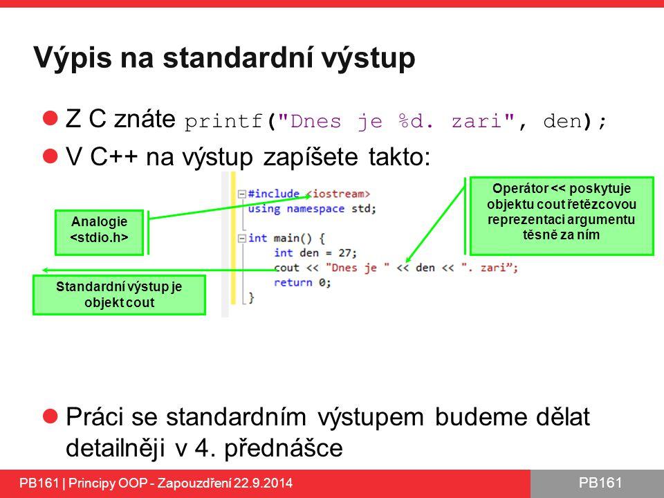PB161 Výpis na standardní výstup Z C znáte printf( Dnes je %d.