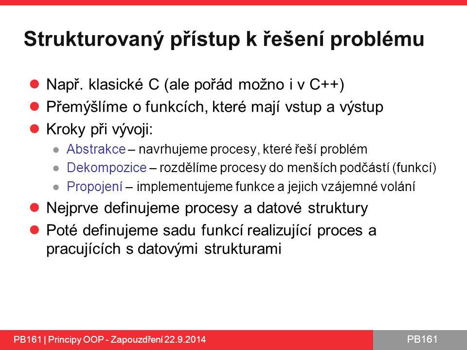 PB161 Strukturovaný přístup k řešení problému Např.
