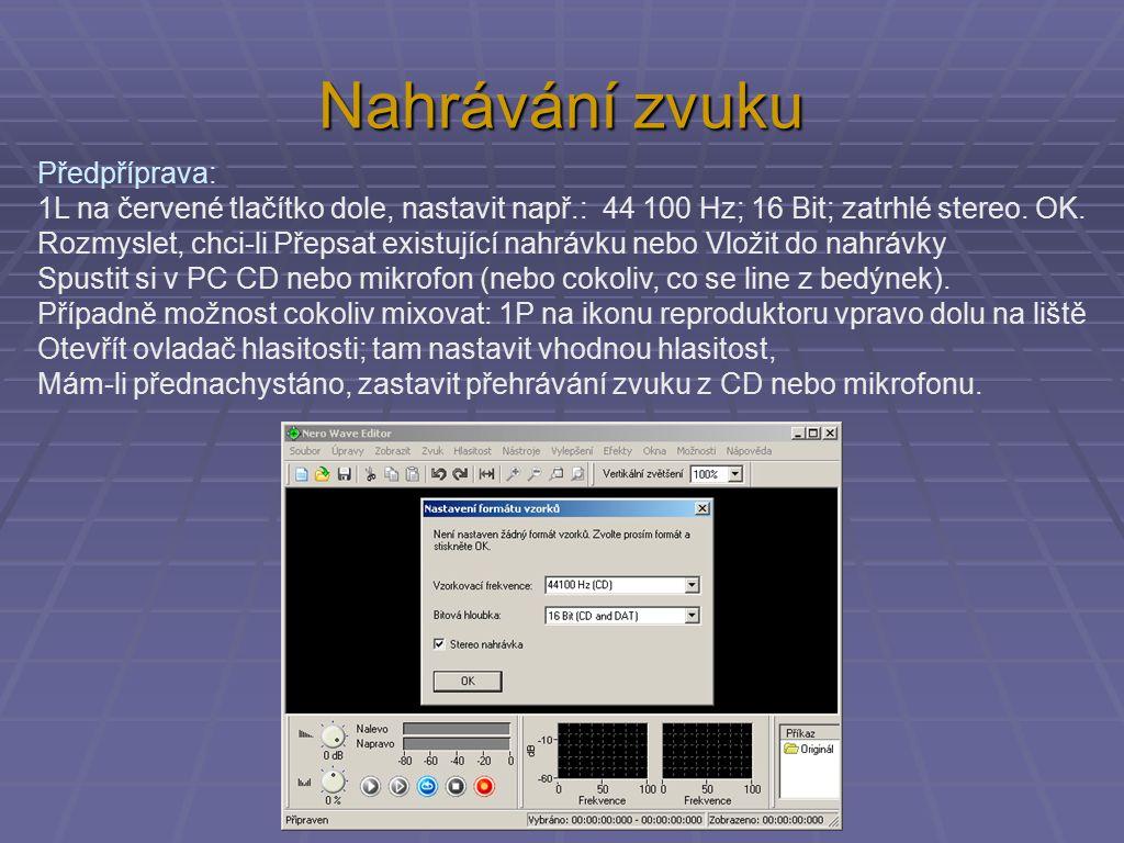 Nahrávání zvuku Předpříprava: 1L na červené tlačítko dole, nastavit např.: 44 100 Hz; 16 Bit; zatrhlé stereo. OK. Rozmyslet, chci-li Přepsat existujíc