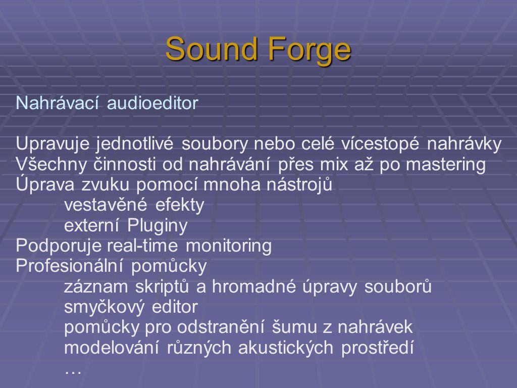 Sound Forge Nahrávací audioeditor Upravuje jednotlivé soubory nebo celé vícestopé nahrávky Všechny činnosti od nahrávání přes mix až po mastering Úpra