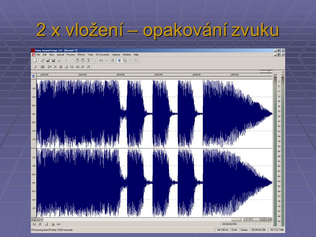 2 x vložení – opakování zvuku