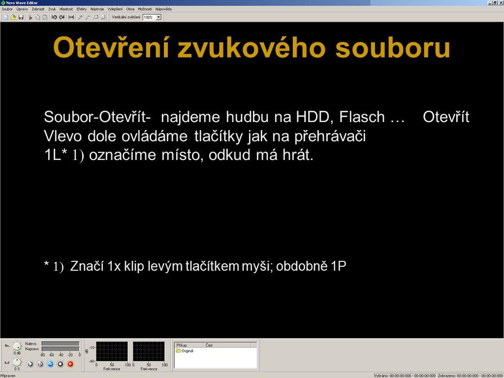 Otevření zvukového souboru Soubor-Otevřít- najdeme hudbu na HDD, Flasch … Otevřít Vlevo dole ovládáme tlačítky jak na přehrávači 1L*  označíme míst