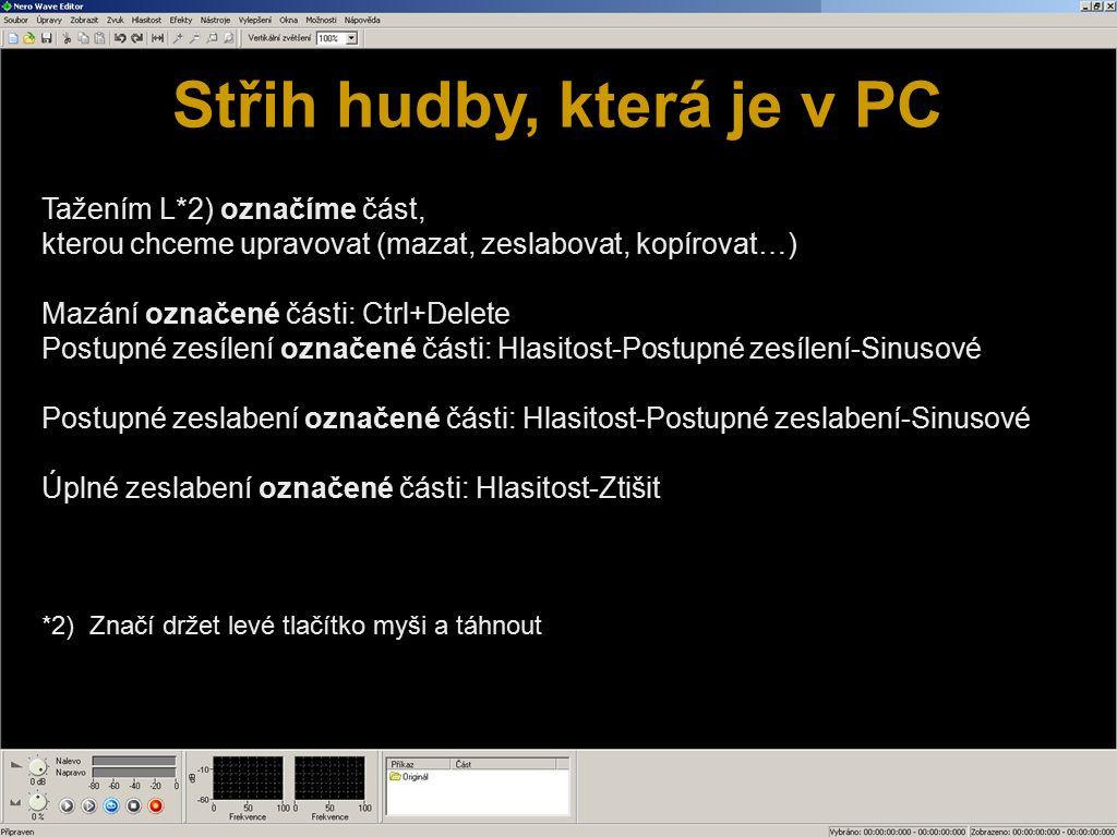 Střih hudby, která je v PC Tažením L*2) označíme část, kterou chceme upravovat (mazat, zeslabovat, kopírovat…) Mazání označené části: Ctrl+Delete Post