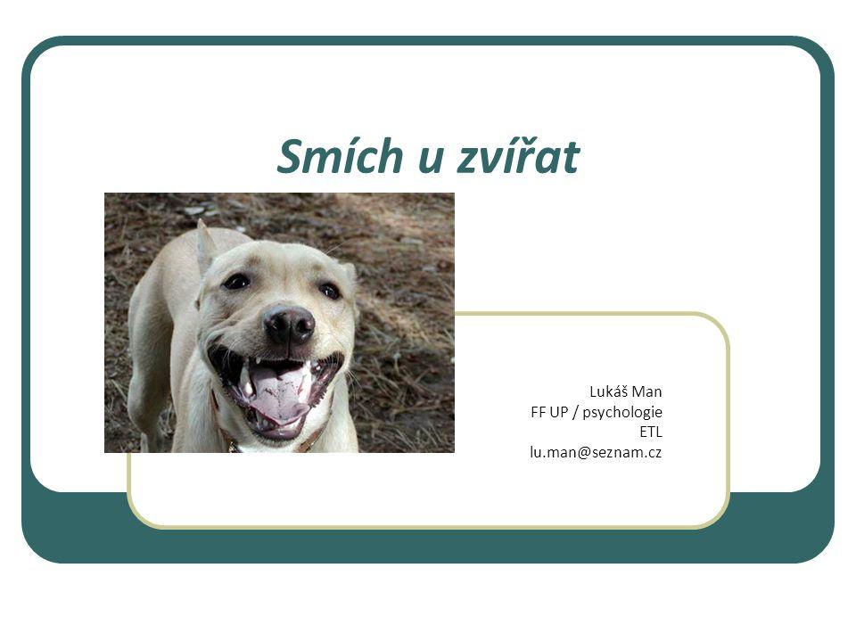 Smích u zvířat Lukáš Man FF UP / psychologie ETL lu.man@seznam.cz